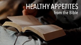 Biblically Healthy Appetites