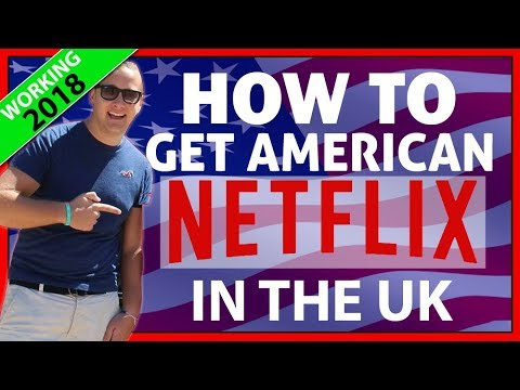 How to Watch American Netflix in the UK ✔️  VPN Setup 2018