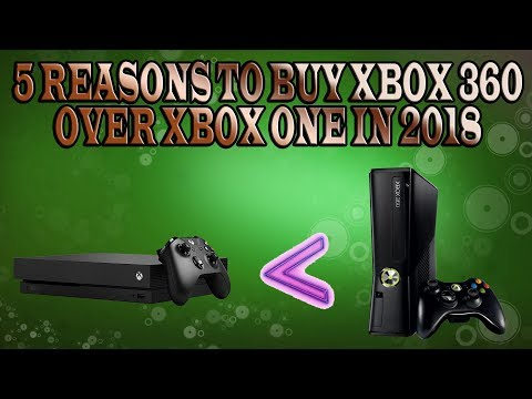 5 Reasons to Buy an Xbox 360 over Xbox One in 2018!