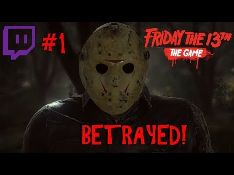 Betrayed! - Friday the 13th The Game - Twitch Livestream #1