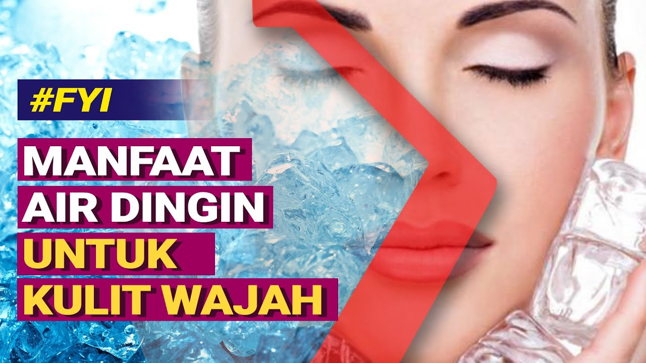 Cuci Wajah Dengan Air Hangat Atau Air Dingin Youtube