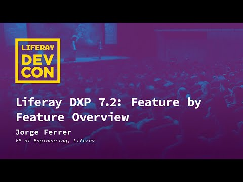 Liferay DXP 7.2: Feature By Feature Overview (Keynote)
