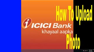 ICICI Online Banking - How To Upload Photo For Your Profile