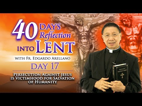 40 Days Reflection into Lent   DAY 17  Persecution Against Jesus is Victimhood for Salvation