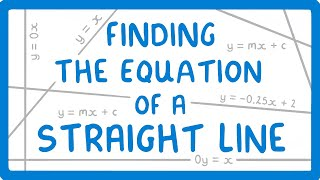 GCSE Maths - How to Find the Equation of a Straight Line (y = mx + c) #68