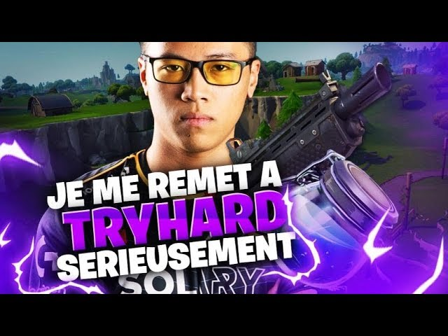 JE ME REMETS A TRYHARD SERIEUSEMENT FORTNITE