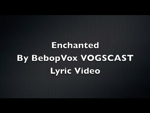 Enchanted By BebopVox YOGSCAST Lyric Video