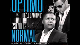 Optimo Ft. Tito El Bambino - Eso No Es Normal (2015)