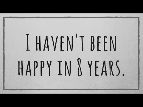 I haven't been happy in 8 years. – Depressed Success