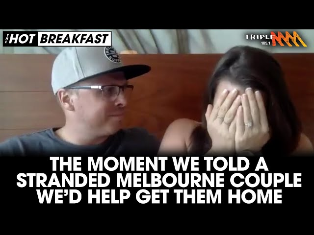 The Moment We Told A Stranded Aussie Couple We'd Help Bring Them Home | The Hot Breakfast | Triple M