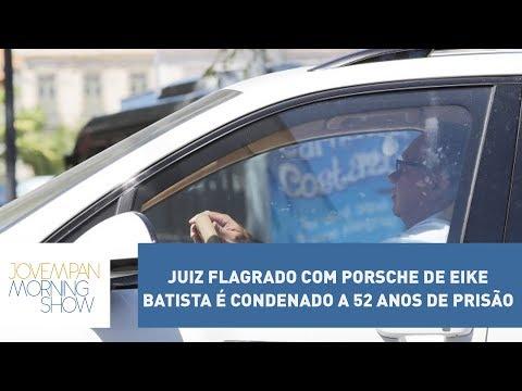 Juiz Flagrado Com Porsche De Eike Batista é Condenado A 52 Anos De Prisão