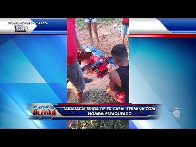 Tarauacá: Briga de ex-casal termina com homem esfaqueado