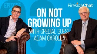 Fireside Chat Ep. 93 - On Not Growing Up with Special Guest Adam Carolla