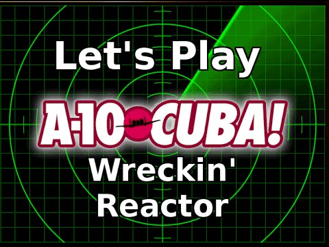 A-10 Cuba! Wreckin' Reactor (Combat Mission 11) - Let's Play