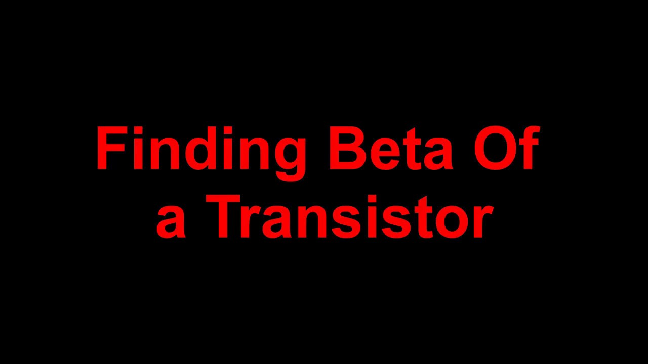 Finding Beta Of A Transistor Complete Explanation Youtube Create Hfe Tester Circuit Design As Tool In Electronic Electronics Classy
