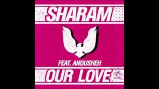 Sharam - Our Love Feat  Anousheh (Original Mix)