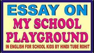ESSAY ON MY SCHOOL PLAYGROUND IN ENGLISH FOR SCHOOL KIDS BY HINDI TUBE ROHIT