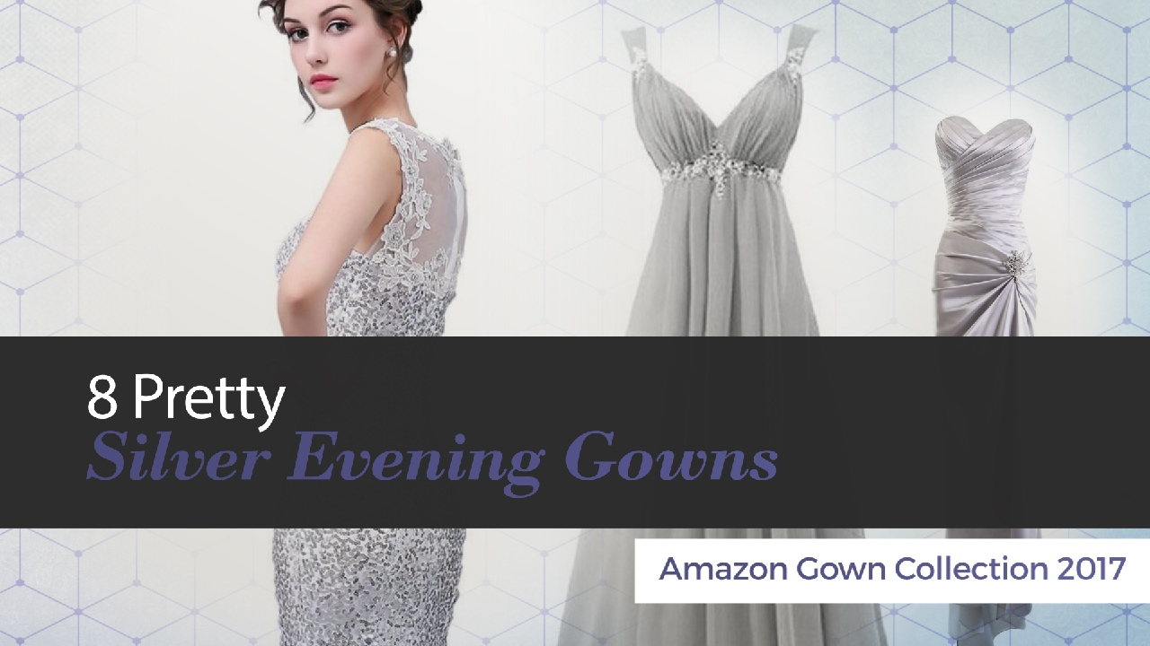 8 Pretty Silver Evening Gowns Amazon Gown Collection 2017 - YouTube
