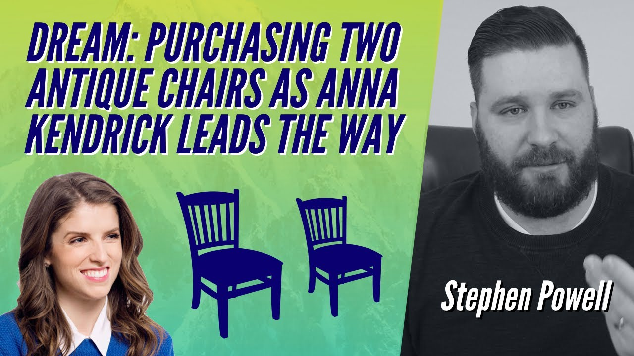 DREAM: PURCHASING TWO ANTIQUE CHAIRS AS ANNA KENDRICK LEADS THE WAY