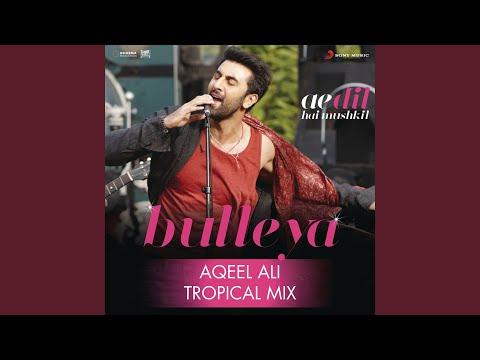 "bulleya-(tropical-mix-by-aqeel-ali)-(from-""ae-dil-hai-mushkil"")"