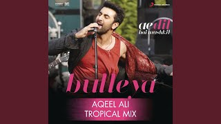 "Gambar cover Bulleya (Tropical Mix By Aqeel Ali) (From ""Ae Dil Hai Mushkil"")"