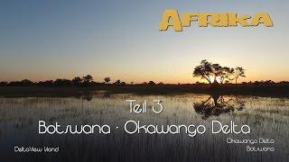 Afrika in 4K - Teil 3 - im Okawango Delta / Botswana