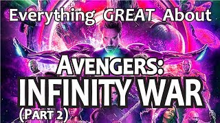 Everything GREAT About Avengers: Infinity War! (Part 2)