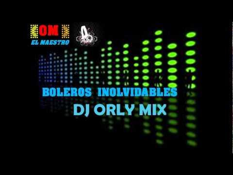 BOLEROS INOLVIDABLES 2012(DJ ORLY MIX).wmv