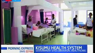 Kisumu County to launch Universal Health Coverage | Your Health