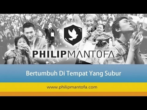 Kotbah Philip Mantofa : Bertumbuh Di Tempat Yang Subur