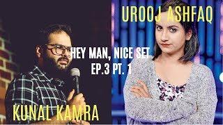Hey Man, Nice Set!   Ft. Kunal Kamra & Urooj Ashfaq   Episode - 3 Part 1