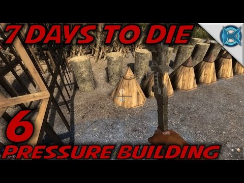"7 Days to Die -Ep. 6- ""Pressure Building"" -Let's Play 7 Days to Die Gameplay- Alpha 14 (S14.5)"