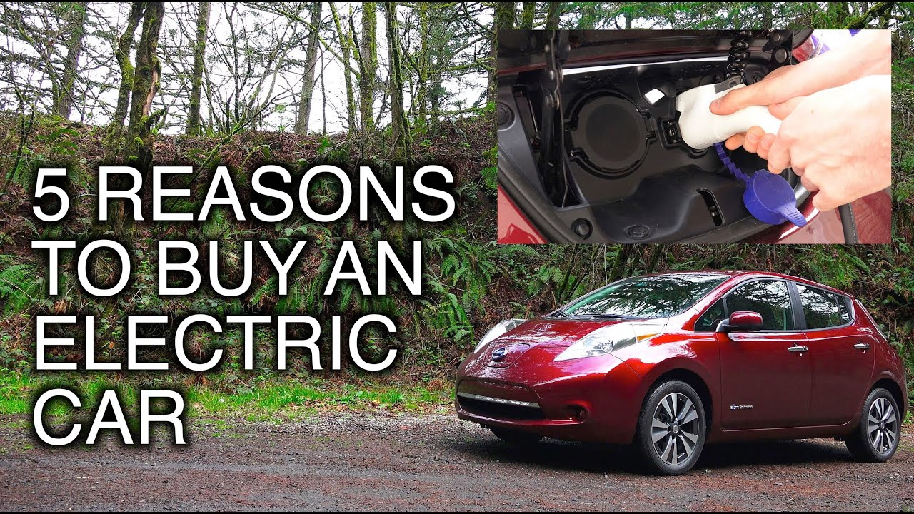Reasons To Buy An Electric Car Youtube