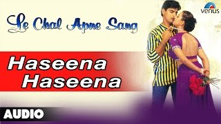 Video Le Chal Apne Sang : Haseena Haseena Full Audio Song   Siddhant, Akanksha   download MP3, 3GP, MP4, WEBM, AVI, FLV Agustus 2017