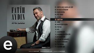 Fatih Aydın - Unuttum - Official Audio - Esen Müzik