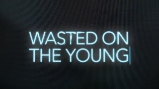 Wasted On The Young Official Teaser Trailer [HD]
