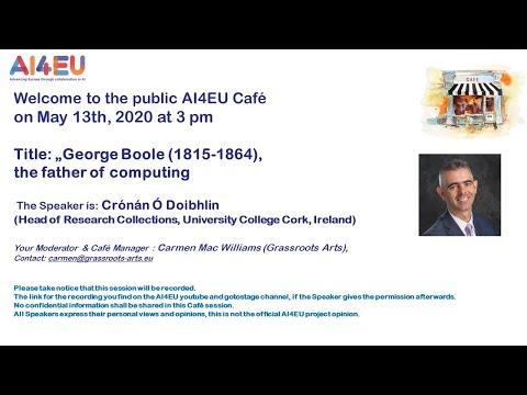 AI4EU Web Cafe: George Boole 1815-1864, the Father of Computing