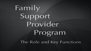 Family Support Provider Program: The Role and Key Functions