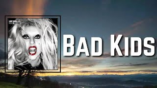 Lady Gaga - Bad Kids (Lyrics)