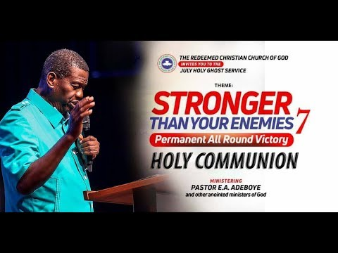 RCCG JULY 2018 HOLY COMMUNION SERVICE - STRONGER THAN YOUR ENEMIES 7