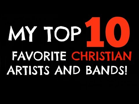 MY TOP 10 FAVORITE CHRISTIAN ARTISTS AND BANDS! | 2017 | MattSkilletGuy.