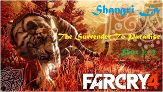 Far Cry 4 - Shangri-La - The Surrender To Paradise pt 2 of 2