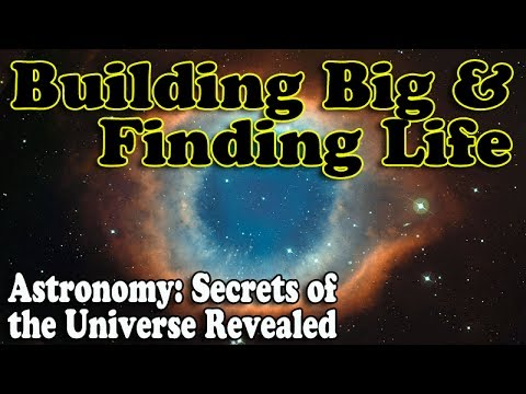 Building Big and Finding Life - Episode 12 of Astronomy: Secrets of the Universe Revealed
