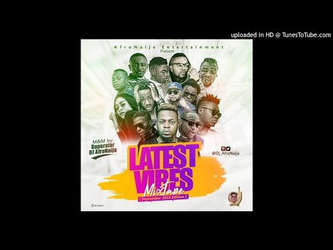 Dj AfroNaija – Latest Vibes Mixtape ( September 2018 Edition )