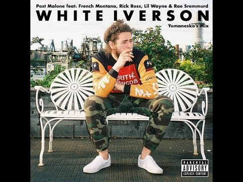White Iverson (Remix) - Post Malone Ft. French Montana, Rick Ross, Lil Wayne & Rae Sremmurd