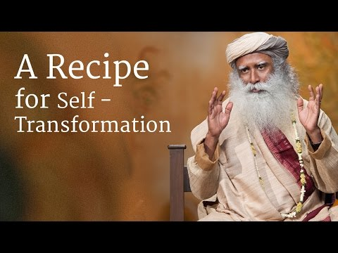 A Recipe for Self-Transformation | Sadhguru
