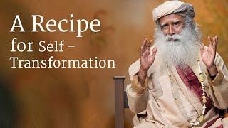 A Recipe for Self-Transformation | Sadhguru