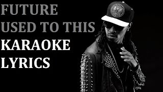 FUTURE - USED TO THIS ( feat. DRAKE ) KARAOKE COVER LYRICS