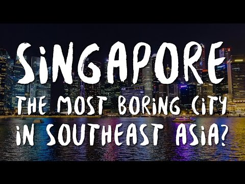 Singapore. The most boring city in Southeast Asia?