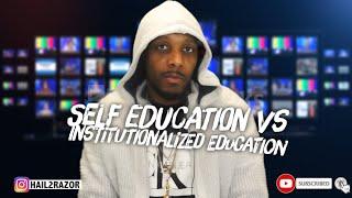 SELF EDUCATION VS. INSTITUTIONALIZED EDUCATION
